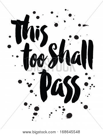 This Too Shall Pass -- modern grunge typography design with ink splatters on white background