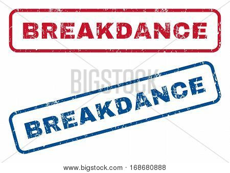 Breakdance text rubber seal stamp watermarks. Vector style is blue and red ink tag inside rounded rectangular banner. Grunge design and scratched texture. Blue and red signs.