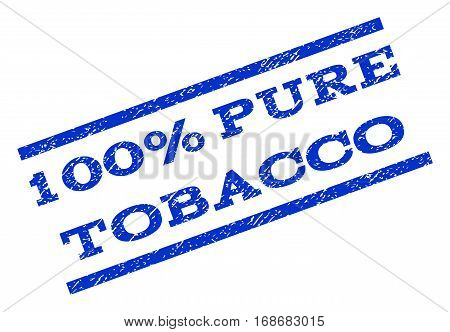 100 Percent Pure Tobacco watermark stamp. Text caption between parallel lines with grunge design style. Rotated rubber seal stamp with scratched texture. Vector blue ink imprint on a white background.
