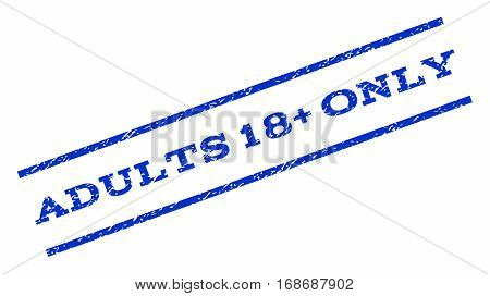 Adults 18 Plus Only watermark stamp. Text caption between parallel lines with grunge design style. Rotated rubber seal stamp with unclean texture. Vector blue ink imprint on a white background.