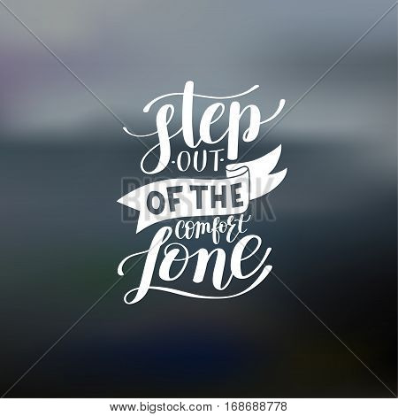 step out of the comfort zone hand written lettering positive motivation quote, typography poster, printable wall art, calligraphy vector illustration