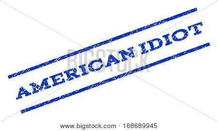 American Idiot watermark stamp. Text tag between parallel lines with grunge design style. Rotated rubber seal stamp with dirty texture. Vector blue ink imprint on a white background.