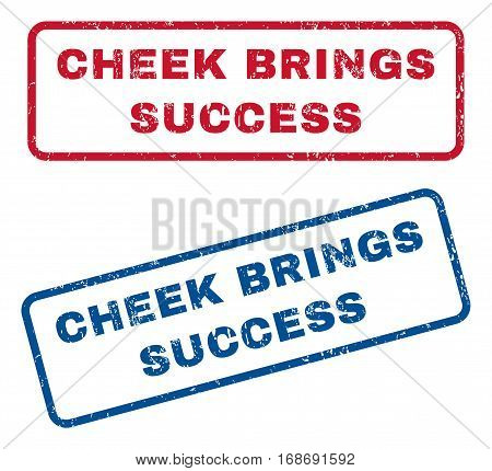 Cheek Brings Success text rubber seal stamp watermarks. Vector style is blue and red ink tag inside rounded rectangular shape. Grunge design and dust texture. Blue and red signs.