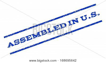 Assembled In U.S. watermark stamp. Text tag between parallel lines with grunge design style. Rotated rubber seal stamp with scratched texture. Vector blue ink imprint on a white background.