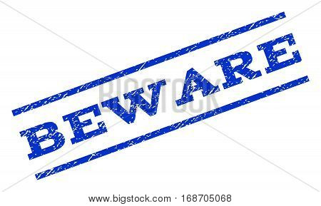 Beware watermark stamp. Text caption between parallel lines with grunge design style. Rotated rubber seal stamp with scratched texture. Vector blue ink imprint on a white background.