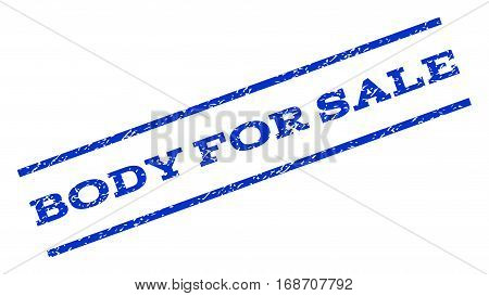 Body For Sale watermark stamp. Text tag between parallel lines with grunge design style. Rotated rubber seal stamp with dust texture. Vector blue ink imprint on a white background.