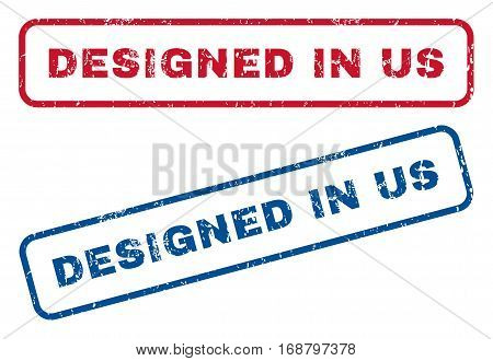 Designed In Us text rubber seal stamp watermarks. Vector style is blue and red ink caption inside rounded rectangular shape. Grunge design and unclean texture. Blue and red emblems.
