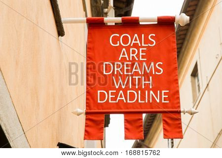Goals Are Dreams With Deadline