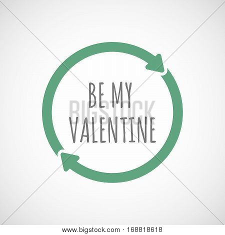 Isolated Reuse Sign With    The Text Be My Valentine