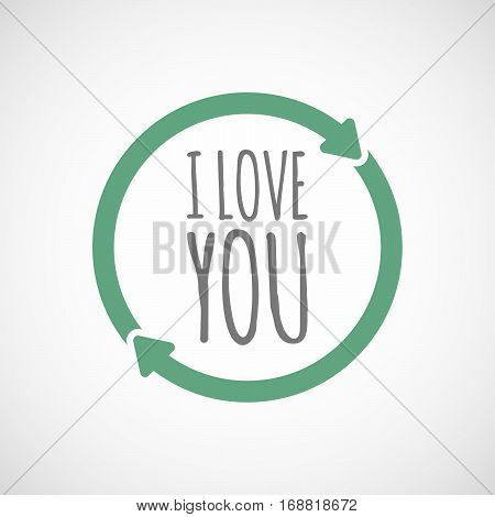 Isolated Reuse Sign With    The Text I Love You