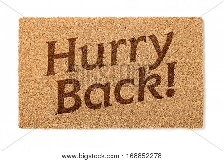 Hurry Back Welcome Mat Isolated On A White Background.