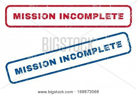 Mission Incomplete text rubber seal stamp watermarks. Vector style is blue and red ink caption inside rounded rectangular banner. Grunge design and dust texture. Blue and red signs.