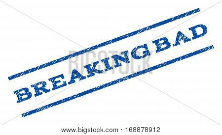 Breaking Bad watermark stamp. Text tag between parallel lines with grunge design style. Rotated rubber seal stamp with dust texture. Vector blue ink imprint on a white background.