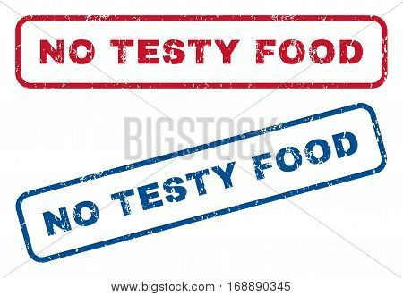 No Testy Food text rubber seal stamp watermarks. Vector style is blue and red ink caption inside rounded rectangular banner. Grunge design and scratched texture. Blue and red stickers.