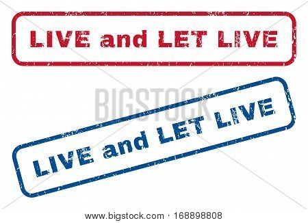Live and Let Live text rubber seal stamp watermarks. Vector style is blue and red ink tag inside rounded rectangular banner. Grunge design and dust texture. Blue and red emblems.