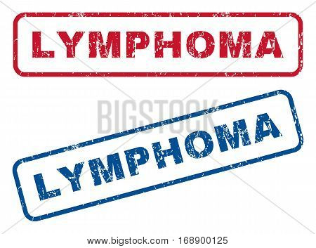 Lymphoma text rubber seal stamp watermarks. Vector style is blue and red ink caption inside rounded rectangular banner. Grunge design and unclean texture. Blue and red signs.