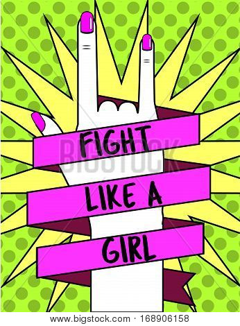 Fight like a girl. Woman's hand and slogan ribbon. Feminism concept illustration in pop art style for poster flyers