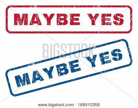 Maybe Yes text rubber seal stamp watermarks. Vector style is blue and red ink caption inside rounded rectangular shape. Grunge design and unclean texture. Blue and red signs.