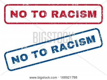No To Racism text rubber seal stamp watermarks. Vector style is blue and red ink tag inside rounded rectangular shape. Grunge design and unclean texture. Blue and red emblems.