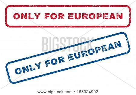 Only For European text rubber seal stamp watermarks. Vector style is blue and red ink tag inside rounded rectangular banner. Grunge design and unclean texture. Blue and red stickers.