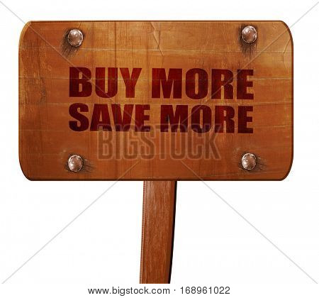 buy more save more, 3D rendering, text on wooden sign