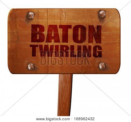 baton twirling, 3D rendering, text on wooden sign