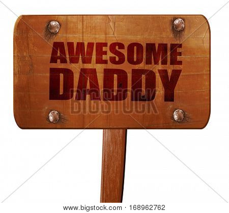 awesome daddy, 3D rendering, text on wooden sign