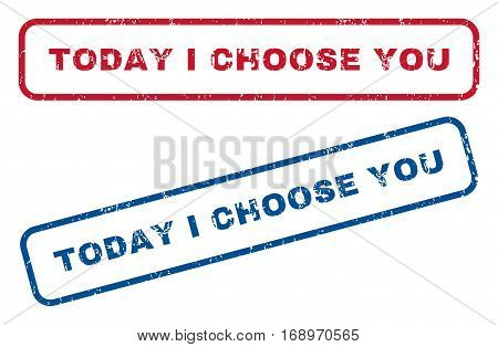 Today I Choose You text rubber seal stamp watermarks. Vector style is blue and red ink tag inside rounded rectangular shape. Grunge design and dust texture. Blue and red stickers.