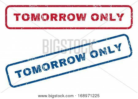 Tomorrow Only text rubber seal stamp watermarks. Vector style is blue and red ink tag inside rounded rectangular banner. Grunge design and dust texture. Blue and red emblems.