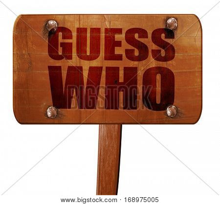 guess who, 3D rendering, text on wooden sign