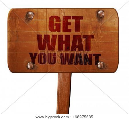 get what you want, 3D rendering, text on wooden sign