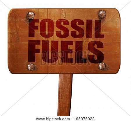 fossil fuels, 3D rendering, text on wooden sign