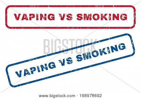 Vaping Vs Smoking text rubber seal stamp watermarks. Vector style is blue and red ink caption inside rounded rectangular banner. Grunge design and unclean texture. Blue and red signs.