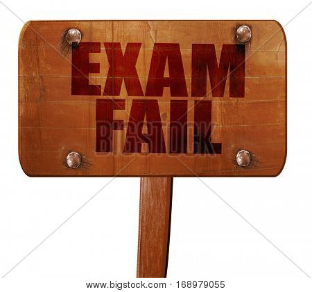 exam fail, 3D rendering, text on wooden sign
