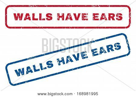 Walls Have Ears text rubber seal stamp watermarks. Vector style is blue and red ink caption inside rounded rectangular banner. Grunge design and dirty texture. Blue and red signs.
