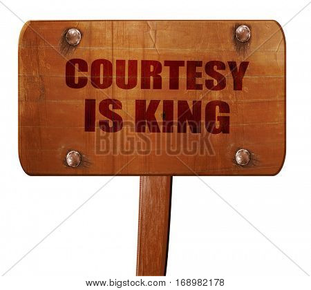 courtesy is king, 3D rendering, text on wooden sign