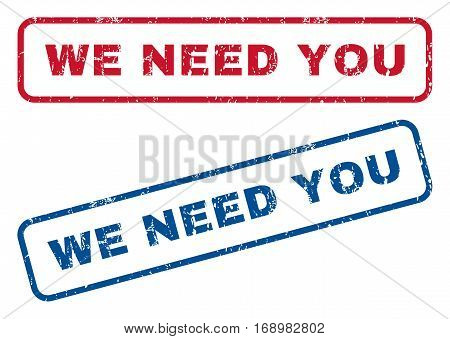 We Need You text rubber seal stamp watermarks. Vector style is blue and red ink tag inside rounded rectangular shape. Grunge design and unclean texture. Blue and red signs.
