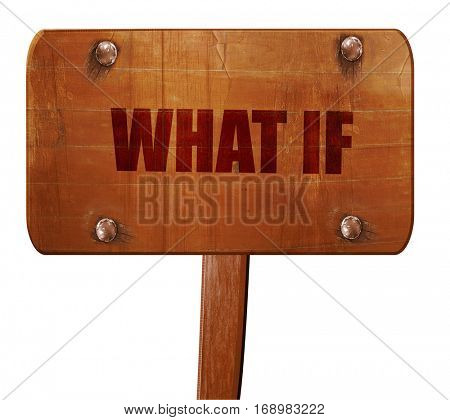 what if, 3D rendering, text on wooden sign