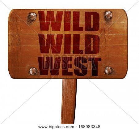 wild wild west, 3D rendering, text on wooden sign