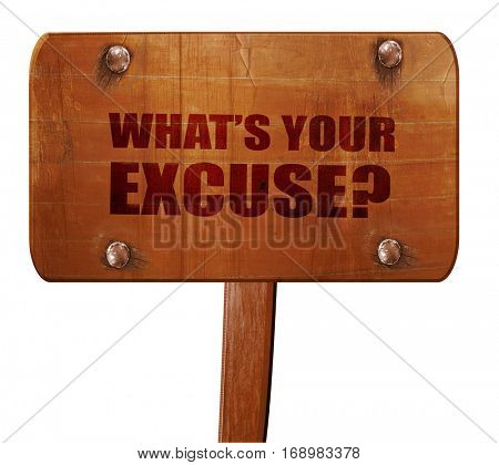 what's your excuse, 3D rendering, text on wooden sign