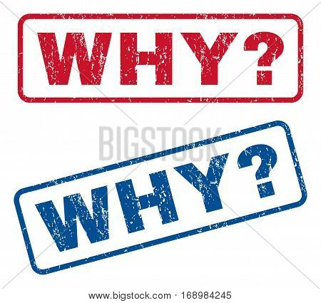 Why Question text rubber seal stamp watermarks. Vector style is blue and red ink caption inside rounded rectangular shape. Grunge design and dirty texture. Blue and red stickers.