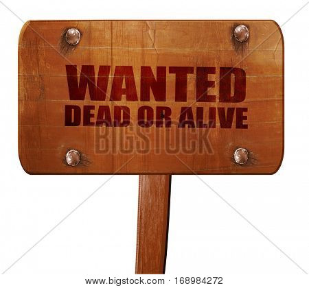 wanted dead or alive, 3D rendering, text on wooden sign