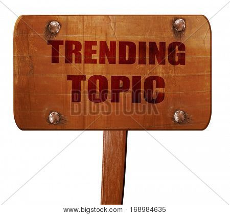 trending topic, 3D rendering, text on wooden sign