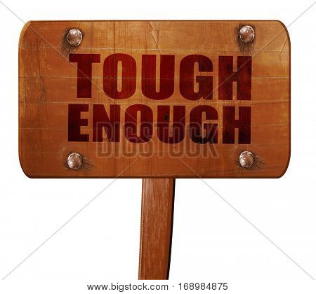 tough enough, 3D rendering, text on wooden sign
