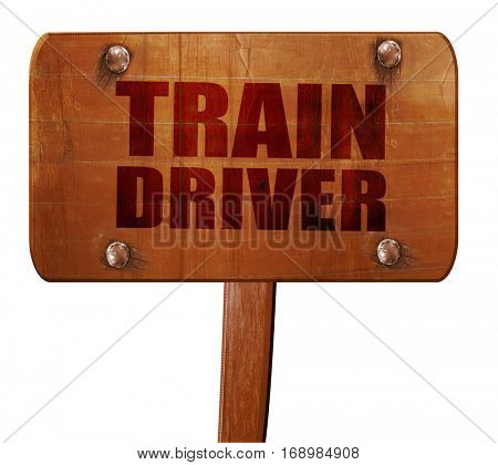 train driver, 3D rendering, text on wooden sign