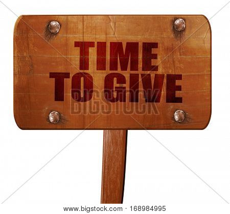 time to give, 3D rendering, text on wooden sign