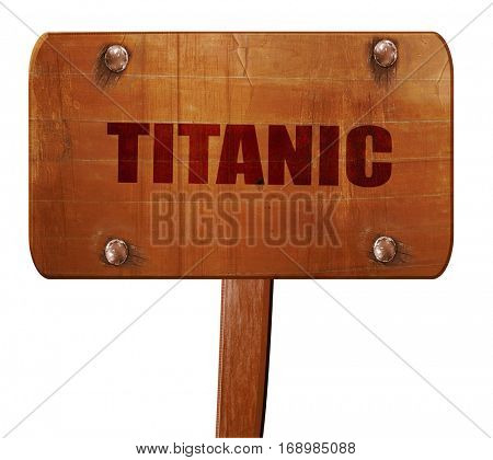 titanic, 3D rendering, text on wooden sign