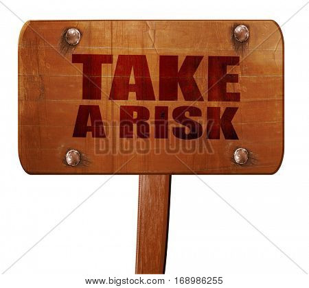take a risk, 3D rendering, text on wooden sign