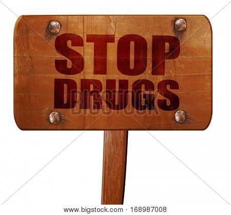 stop drugs, 3D rendering, text on wooden sign
