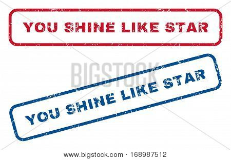 You Shine Like Star text rubber seal stamp watermarks. Vector style is blue and red ink tag inside rounded rectangular shape. Grunge design and dirty texture. Blue and red stickers.